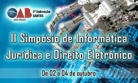 II Simpósio de Informática Jurídica e Direito Eletrônico da OAB/Santos
